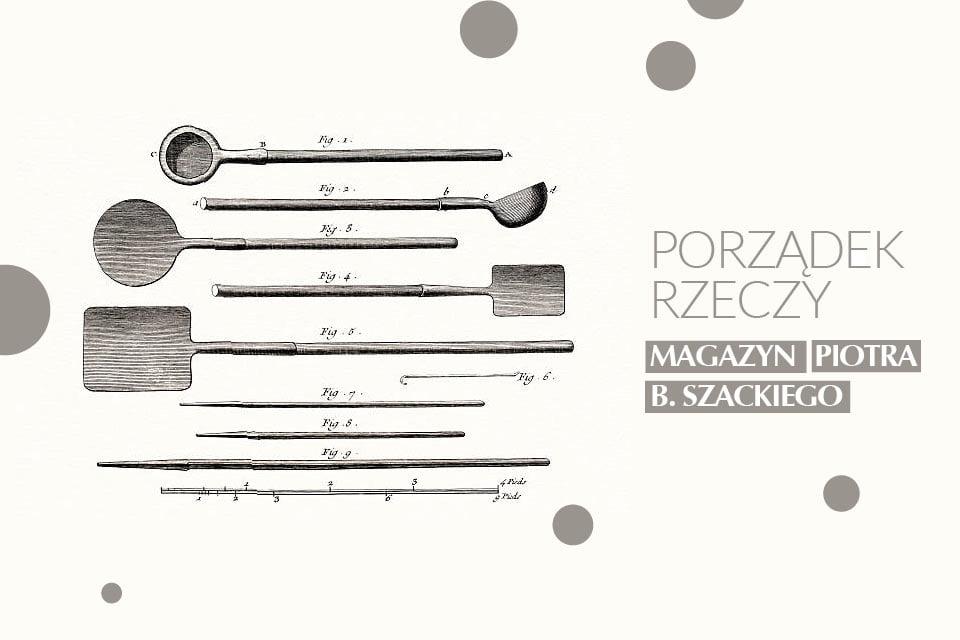 Porządek rzeczy - Magazyn Piotra B. Szackiego | wystawa stała