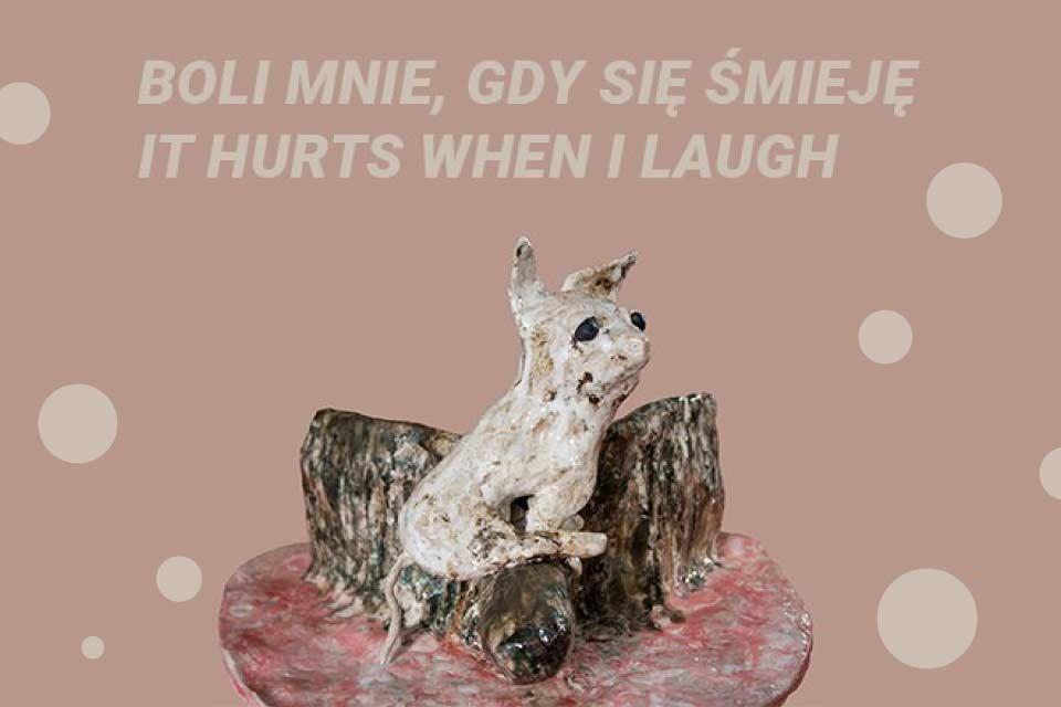 Boli mnie, gdy się śmieję | wystawa