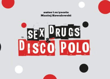 Sex, drugs & disco polo | spektakl