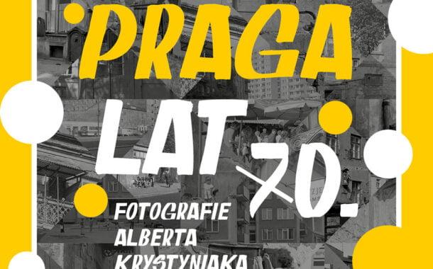 Praga lat 70. Fotografie Alberta Krystyniaka | wystawa