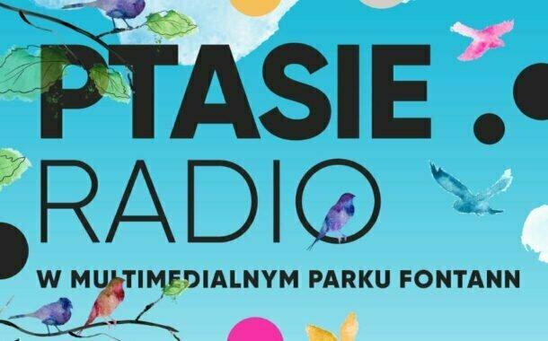 Ptasie Radio w Multimedialnym parku Fontann